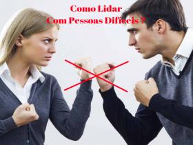 Como Liderar C/ Pessoas Difíceis no Trabalho